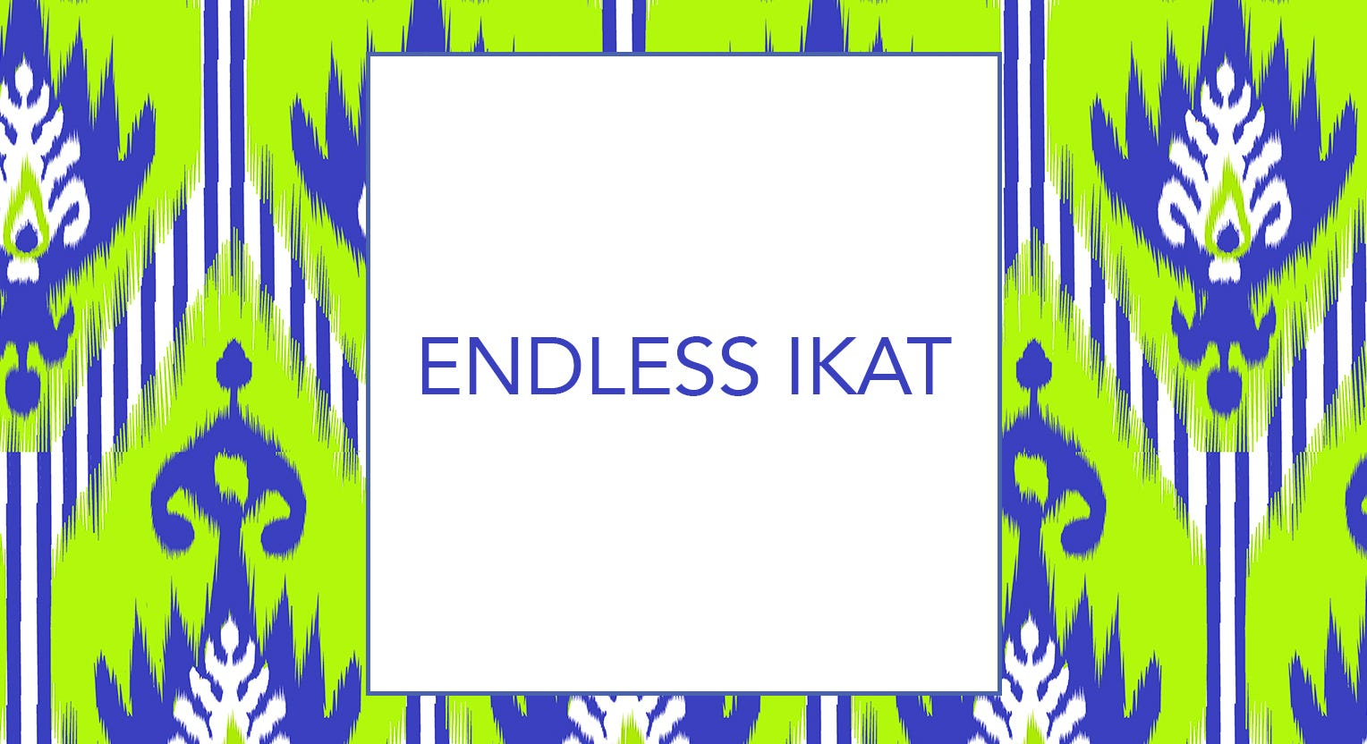 Endless Ikat